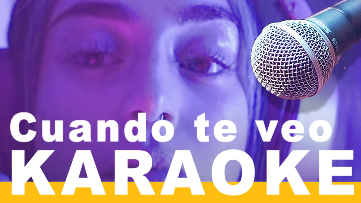 Cuando Te Veo Karaoke